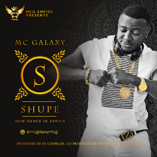 "DOWNLOAD MP3 MUSIC: MC Galaxy – ""Shupe"" (Prod. By DJ Coublon)"