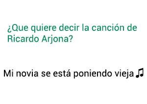 Significado de la Canción Mi Novio Se Está Poniendo Vieja Ricardo Arjona.