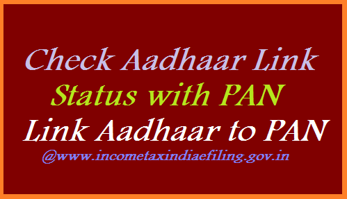 How to Check Status / Link AADHAAR for  Income Tax Returns with PAN and IT Dept Website  Yesterday Supreme court of Indida has ordered that its compulsary to link AADHAAR with PAN number for Income Tax Returns filing. Check here wheather your AADHAAR linked with PAN or not. Now it is mandatory to link up your AADHAAR number with Income Tax Department website and as well as your PAN Number. Know here How to Link AADHAAR with PAN and Income Tax eFiling website how-to-check-status-link-aadhaar-to-pan--income-tax-dept-details