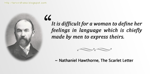 """It is difficult for a woman to define her feelings in language which is chiefly made by men to express theirs.""  ~ Thomas Hardy, Far from the Madding Crowd"