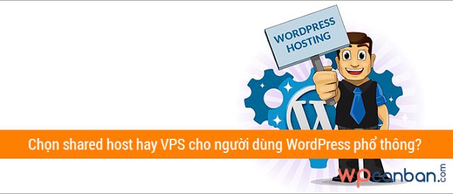 Nên chọn shared host hay VPS cho người dùng WordPress phổ thông?
