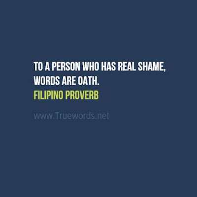 To a person who has real shame, words are oath