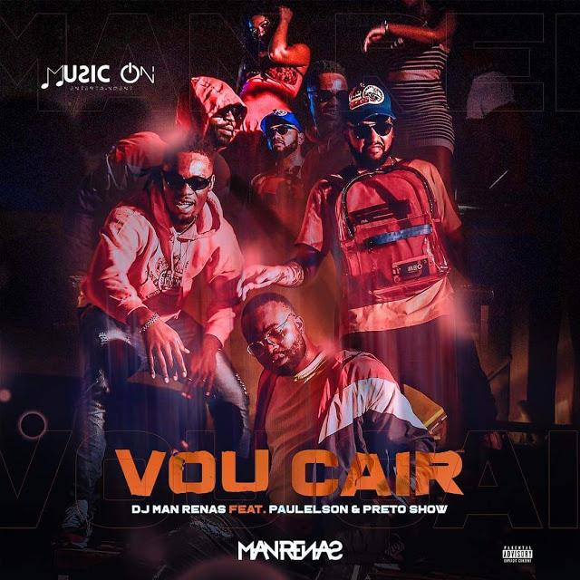 Dj Man Renas Feat. Paulelson & Preto Show - Vou Cair (Afro Rap)