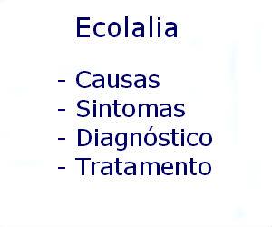 Ecolalia causas sintomas diagnóstico tratamento prevenção riscos complicações