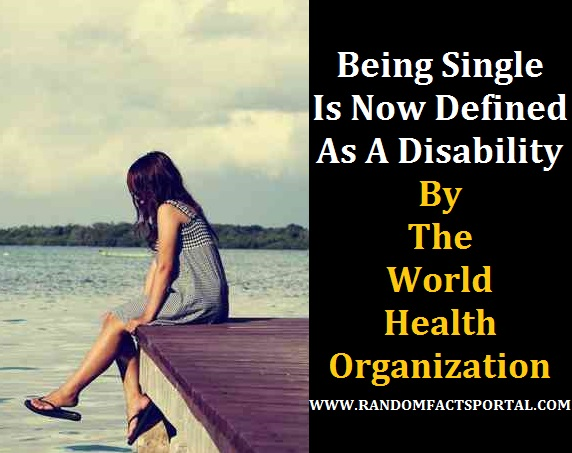 Being Single Is Now Defined As A Disability By The World Health Organization