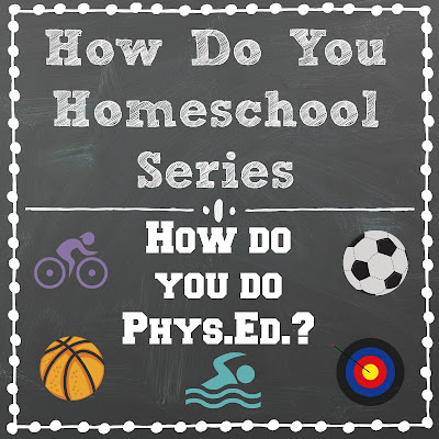 How Do You Do Phys.Ed.? - Part of the How Do You Homeschool series on Homeschool Coffee Break @ kympossibleblog.blogspot.com