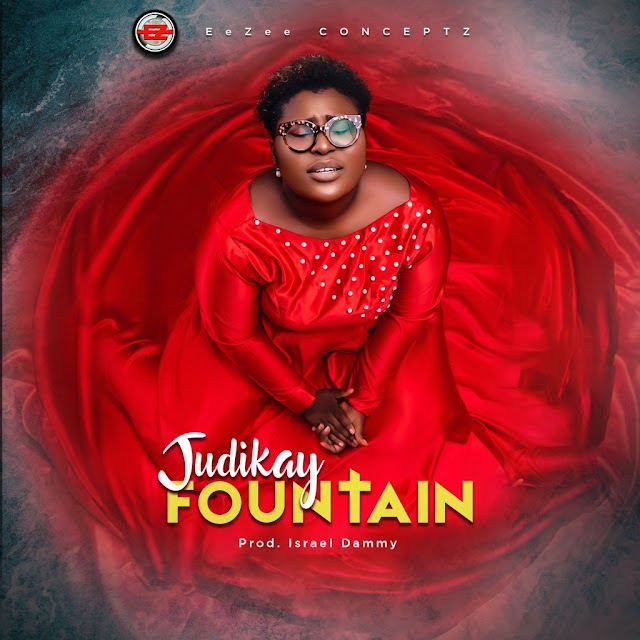 New Music: Judikay - Fountain |@officialjudikay | @eezeeconceptzPR