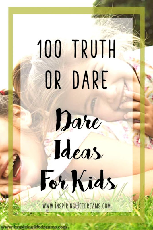 100 Great Kid Friendly Dares Best Truth Or Dare Questions For Kids