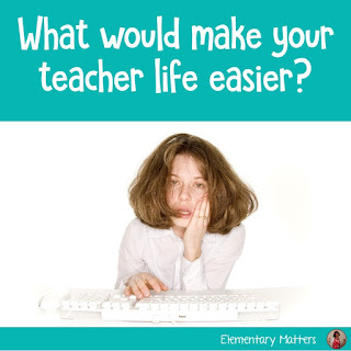 What would make your teacher life easier? I seriously want to know, so I can try to help!