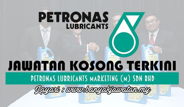 Jawatan Kosong 2017 di Petronas Lubricants International Sdn Bhd