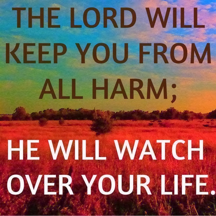 The Lord Will Keep You From All Harm He Will Watch Over Your Life