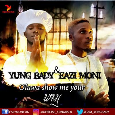 Download Yung Bady featuring Eazi Moni - ''Oluwa Show me the Way''
