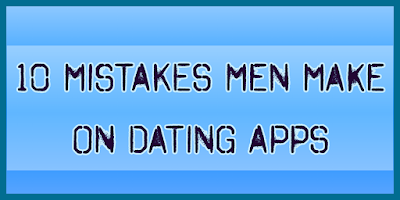 10 Mistakes Men Make on Dating Apps