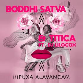 Boddhi Satva & Titica Ft. Dj Lilocox - Puxa Alavanca [Exclusivo 2019] (Download MP3)