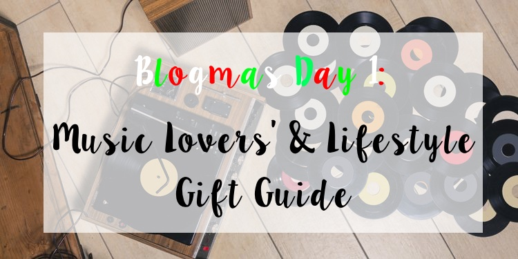 Blogmas Day 1: Music Lover's + Lifestyle Gift Guide
