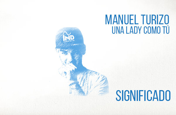 Una Lady Como Tú significado de la canción Manuel Turizo.