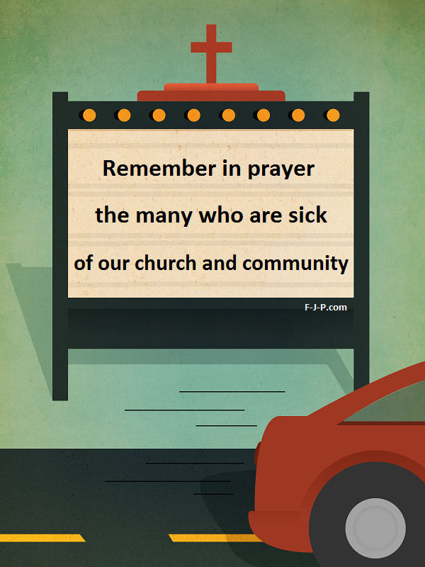 Remember in prayer the many who are sick of our church and community