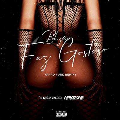 Blaya - Faz Gostoso (Malvado & AfroZone Remix)