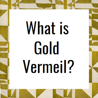 What is Gold Vermeil and why I love it?