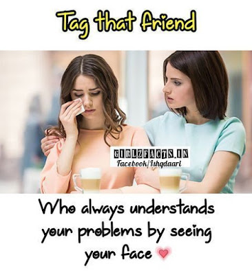 Tag that friend Who always understands your problems by seeing your face