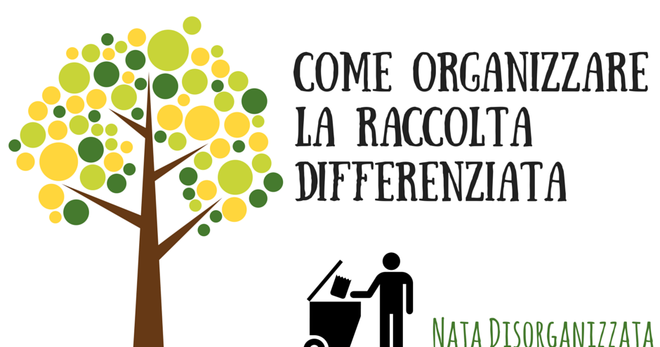 Nata disorganizzata Come organizzare la raccolta differenziata