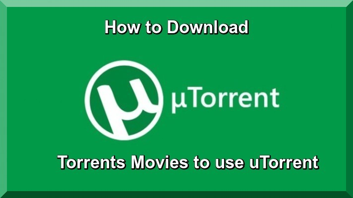 How to Download Torrents Movies to use uTorrent