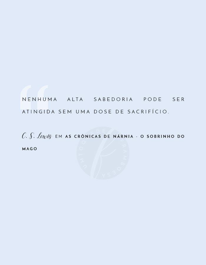 Frase de C. S. Lewis em As Crônicas de Nárnia sobre sabedoria e sacrifício