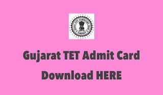Gujarat TET Admit Card Download Hall Ticket/Call Letter