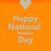 #20+ Brother Day Quotes, Brother Day Good Wishes, National Brother Day Quotes & Wishes 2017