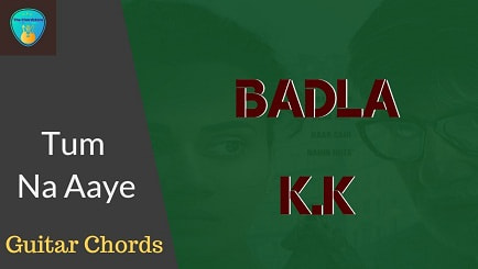 TUM NA AAYE Guitar Chords ACCURATE | K.K (BADLA)