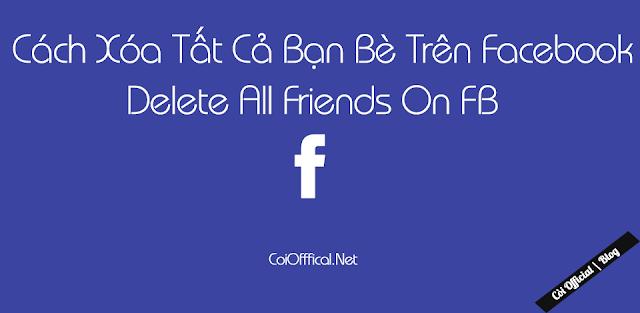 [ Mẹo Facebook ] Cách Xóa Tất Cả Bạn Bè Trên Facebook | Delete All Friends On FB