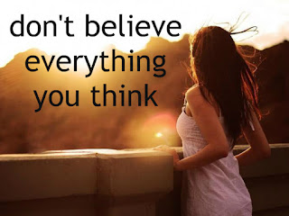 Do not Believe All That Thing In Your Think