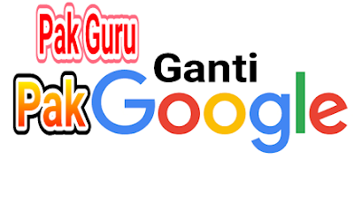 Pak guru ganti pak google