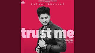 "Presenting Trust me lyrics penned by Preet Judge. Latest Punjabi song ""Trust me"" sung & composed by Gurnam Bhullar"