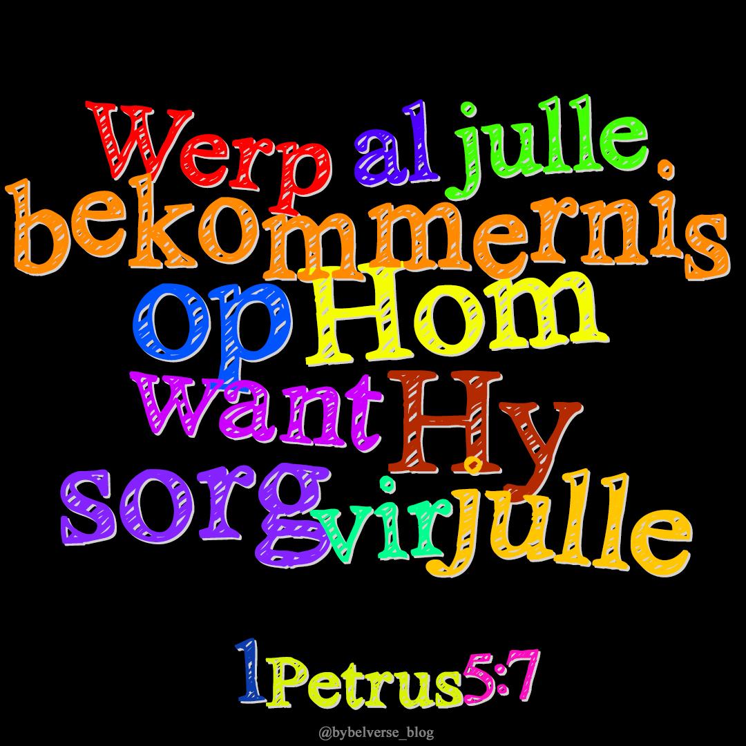 Werp al julle bekommernis op Hom, want Hy sorg vir julle 1 Petrus 5:7 #afrikaans #bybelvers