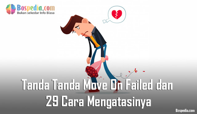Tanda Tanda Move On Failed dan 29 Cara Mengatasinya