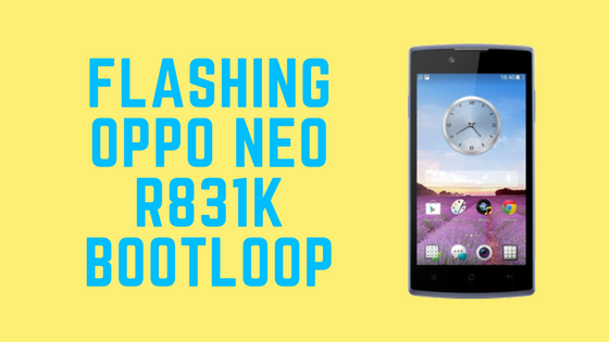 Cara Flashing Oppo Neo 3 R831K Bootloop Terbaru