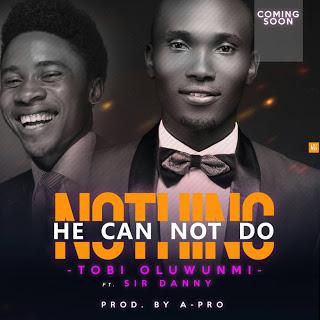 [MUSIC] Tobi Olawunmi - Nothing You Cannot Do (Ft. Sir Danny)
