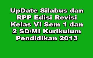 UpDate Silabus dan RPP Edisi Revisi Kelas VI Sem 1 dan 2 SD/MI Kurikulum Pendidikan 2013