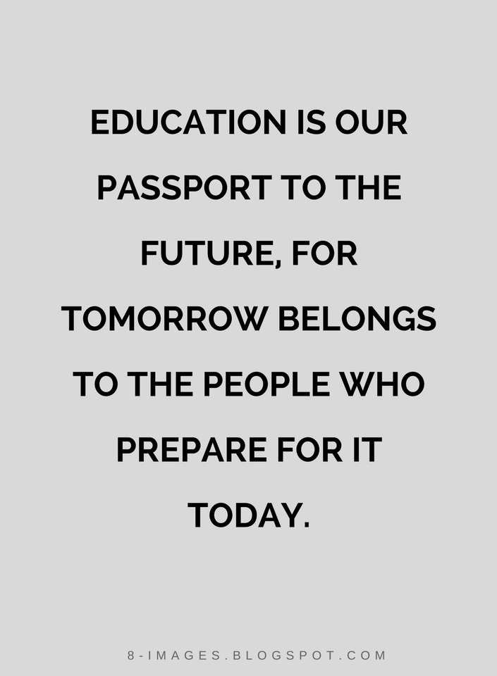 quotes education is our passport to the future for tomorrow