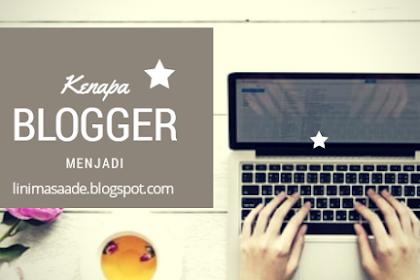 Blogger - Kenapa Mau Jadi Blogger ?