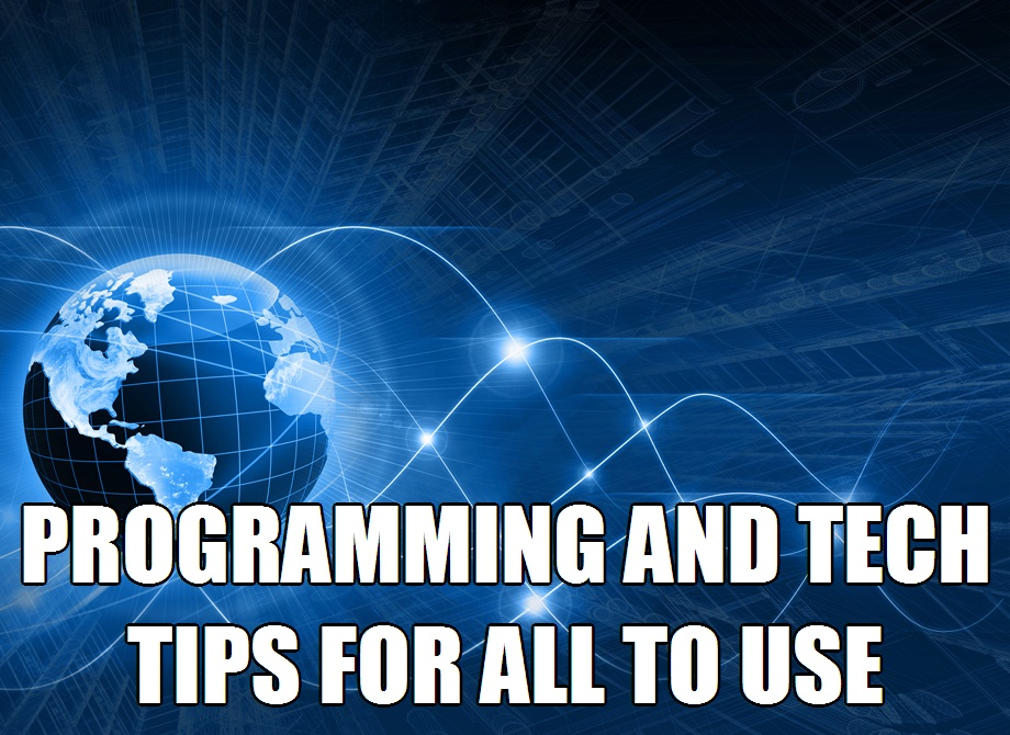 Programming and Tech Tips For All To Use
