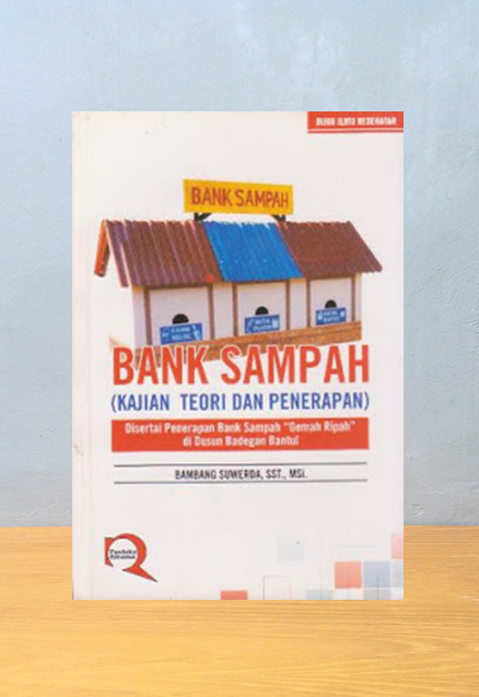 BANK SAMPAH KAJIAN TEORI DAN PENERAPANNYA, Bambang Suwerda