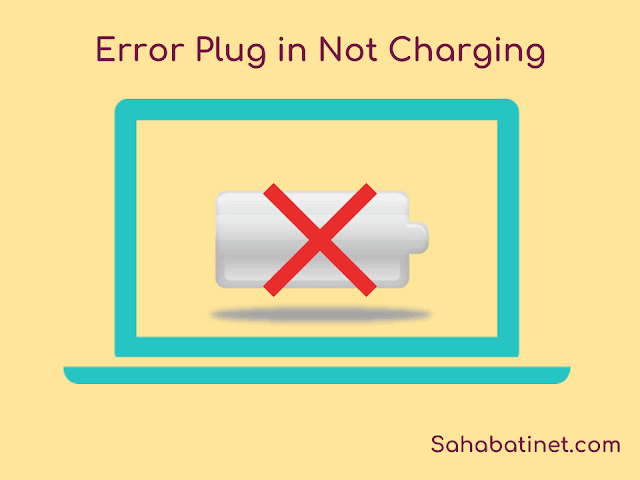 Cara Mengatasi Battery Laptop Yang Error Plug in Not Charging