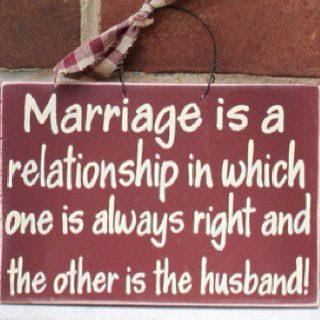 Funny Marriage Quote Sign Picture - one is always right and the other is the husband