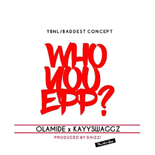 New Music: Olamide X KayySwaggz - Who You EPP?