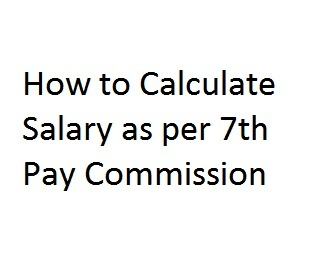 How to Calculate Salary as per 7th Pay Commission