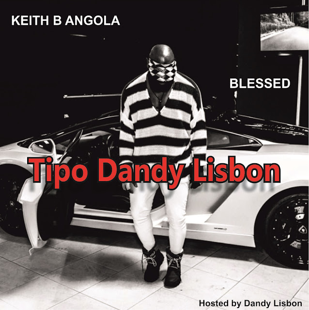 Keith B Angola ft Blessed - Tipo Dandy Lisbon