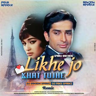 Likhe Jo Khat Tujhe - (Remix) - DJ Sam3dm SparkZ & DJ Prks SparkZ