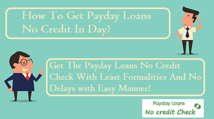 To Get The Payday Loans No Credit Check With Least Formalities And No Delays